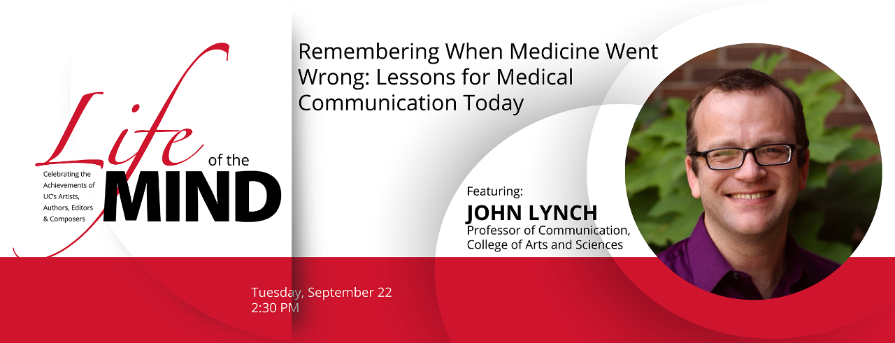 life of the mind tuesday september 22 2:30 remembering when medicine went wrong featuring john lynch, professor of communication